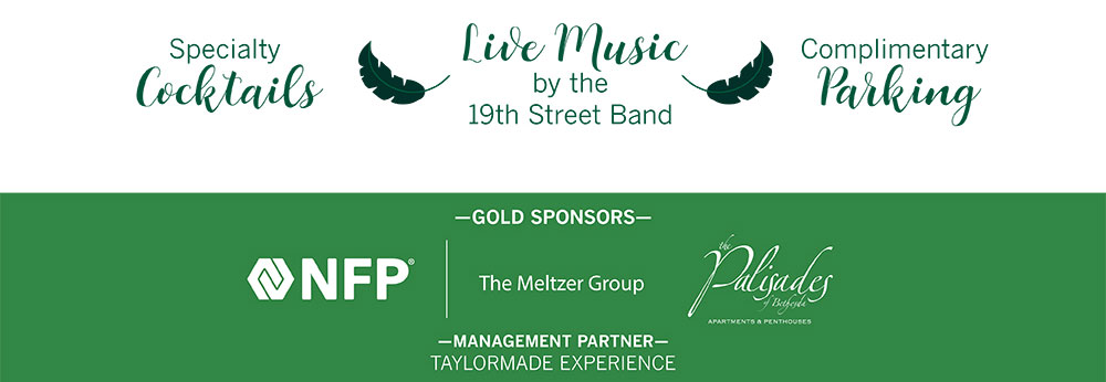 Specialty Cocktails, Live Music by the 19th Street Band, Complimentary Parking. Gold Sponsors: NFP The Meltzer Group and Palisades of Bethesda. Management Partner: TaylorMade Experience