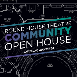 Community Open House @ Round House Theatre