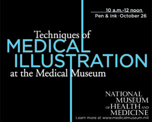 Techniques of Medical Illustration at the Medical Museum: Pen & Ink @ National Museum of Health and Medicine