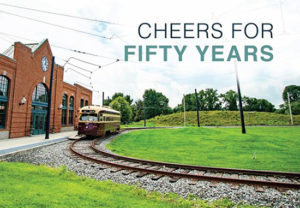 Cheers for 50 Years! A Trolley Museum Celebration @ National Captial Trolley Museum