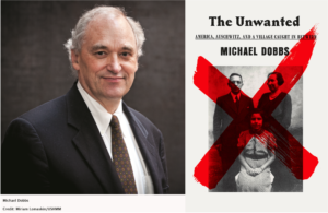 A Conversation with Michael Dobbs, The Unwanted: America, Auschwitz, and a Village Caught In Between @ Bender JCC of Greater Washington