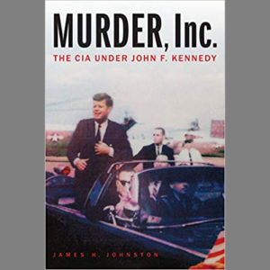 Murder, Inc.: The CIA under John F. Kennedy with author Jim Johnston @ Connie Morella (Bethesda) Library |  |  |