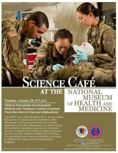 Medical Museum Science Café: Clinical Knowledge Development - Medical and Transport Lessons Learned From the Wars in Iraq and Afghanistan @ National Museum of Health and Medicine |  |  |